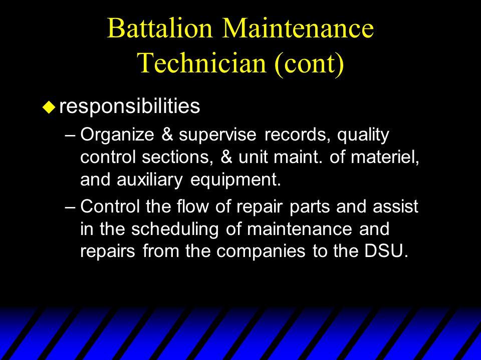 Battalion Maintenance Technician (cont) u responsibilities –Organize & supervise records, quality control sections, & unit maint.