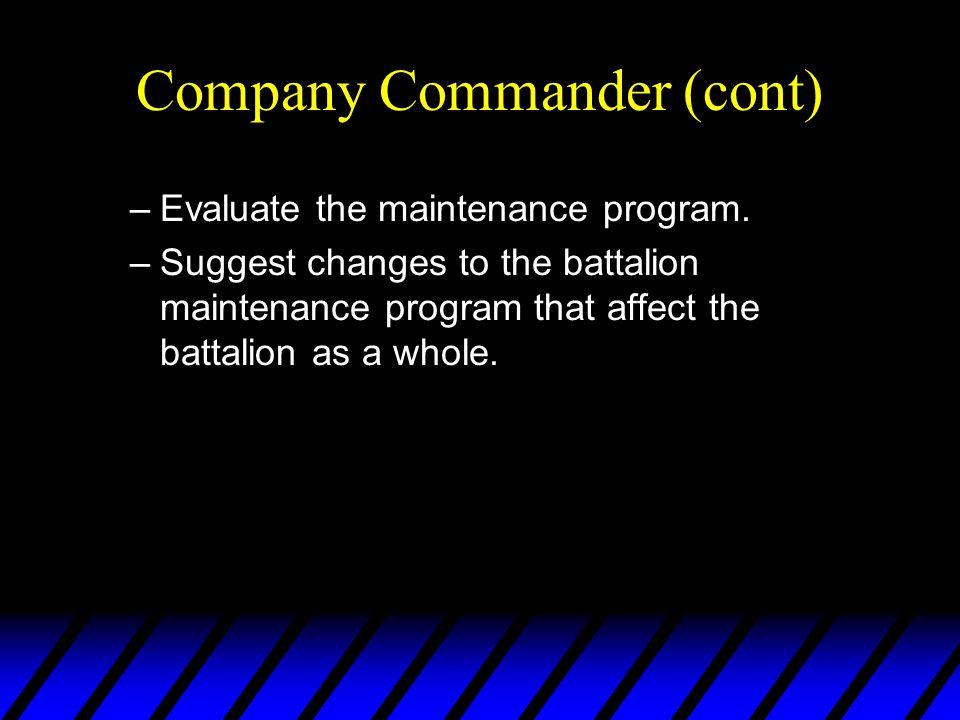 Company Commander (cont) –Evaluate the maintenance program.
