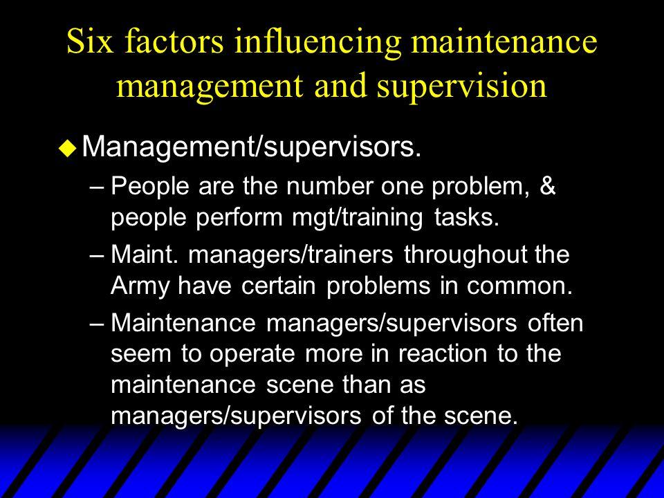 Six factors influencing maintenance management and supervision u Management/supervisors.