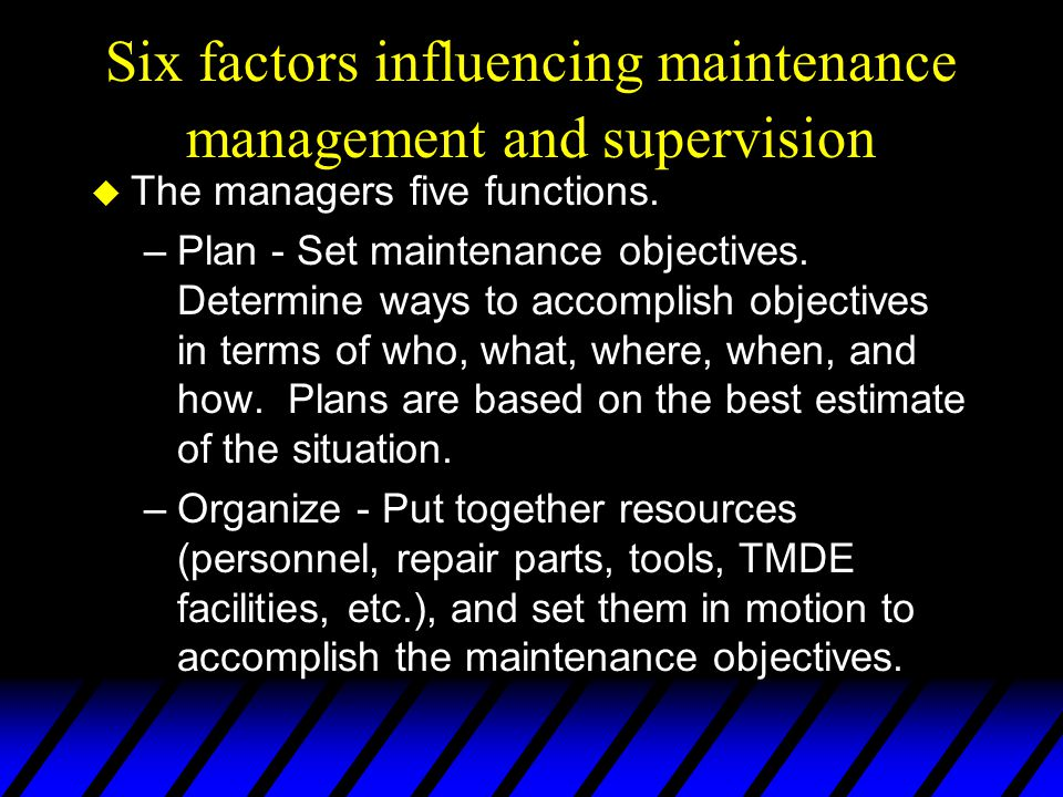 Six factors influencing maintenance management and supervision u The managers five functions. –Plan - Set maintenance objectives. Determine ways to ac
