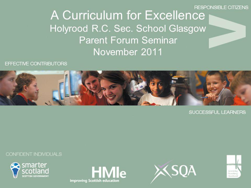 A Curriculum for Excellence Holyrood R.C. Sec. School Glasgow Parent Forum Seminar November 2011