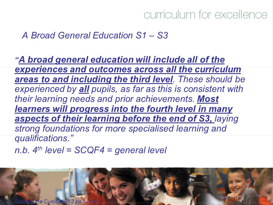 """A Broad General Education S1 – S3 """" A broad general education will include all of the experiences and outcomes across all the curriculum areas to and"""