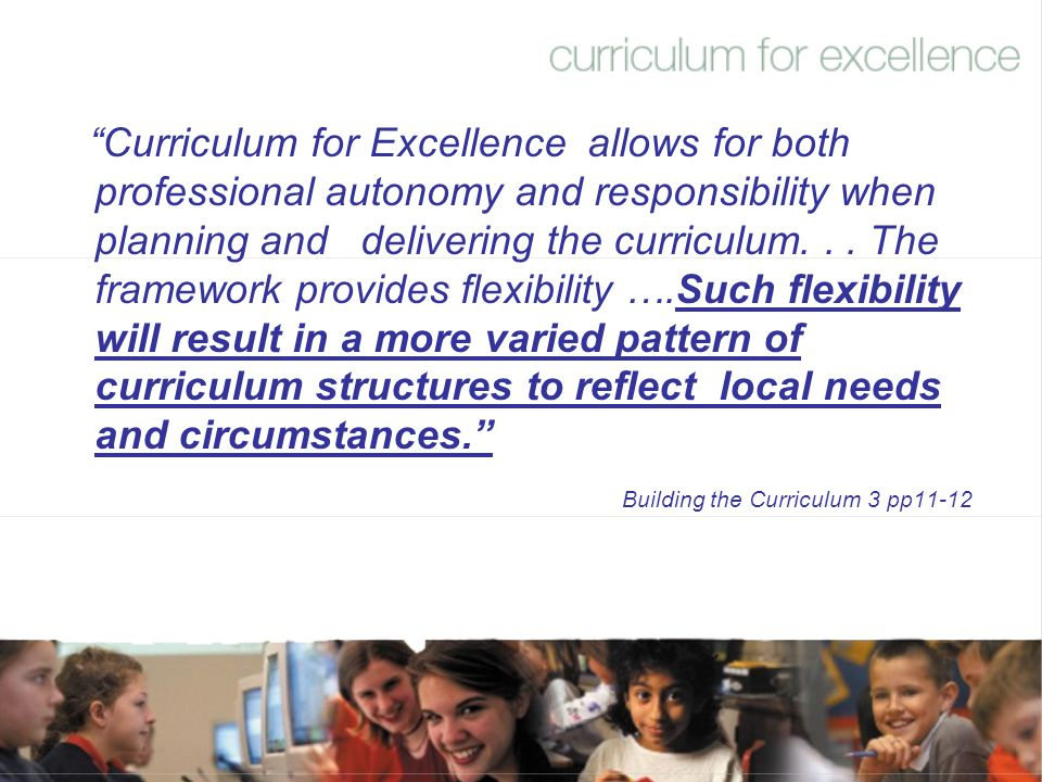 """""""Curriculum for Excellence allows for both professional autonomy and responsibility when planning and delivering the curriculum... The framework provi"""
