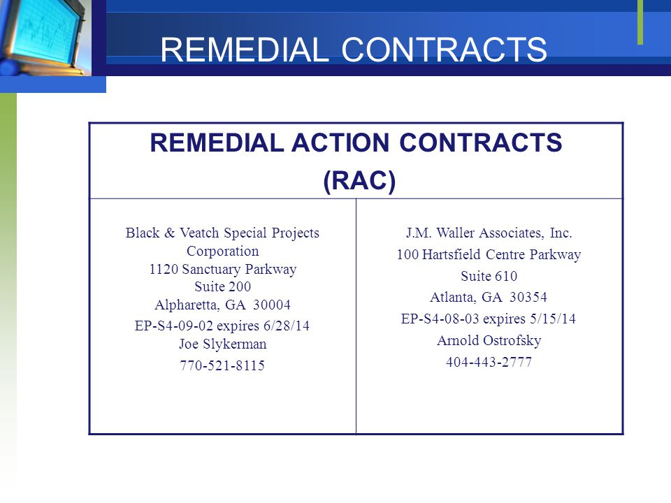 REMEDIAL CONTRACTS REMEDIAL ACTION CONTRACTS (RAC) Black & Veatch Special Projects Corporation 1120 Sanctuary Parkway Suite 200 Alpharetta, GA EP-S expires 6/28/14 Joe Slykerman J.M.