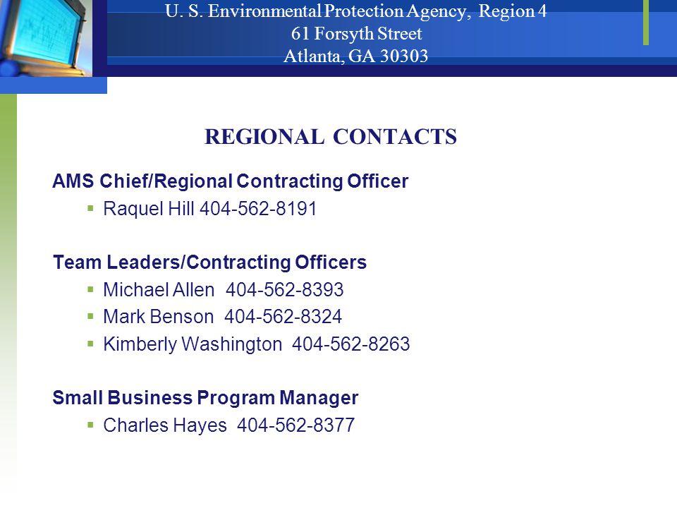 U. S. Environmental Protection Agency, Region 4 61 Forsyth Street Atlanta, GA 30303 REGIONAL CONTACTS AMS Chief/Regional Contracting Officer  Raquel
