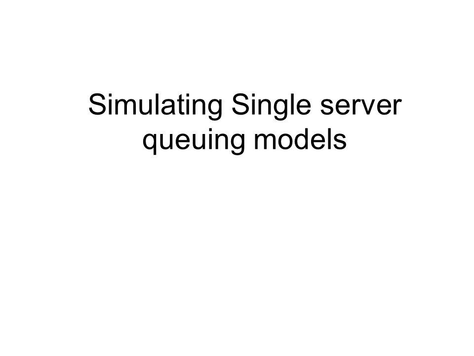 Simulating Single server queuing models