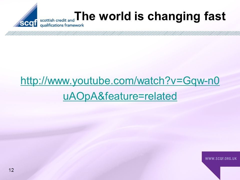 The world is changing fast http://www.youtube.com/watch v=Gqw-n0 uAOpA&feature=related 12