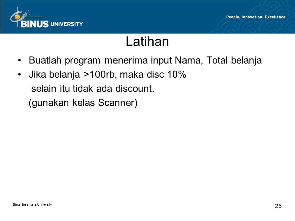 Latihan Buatlah program menerima input Nama, Total belanja Jika belanja >100rb, maka disc 10% selain itu tidak ada discount.