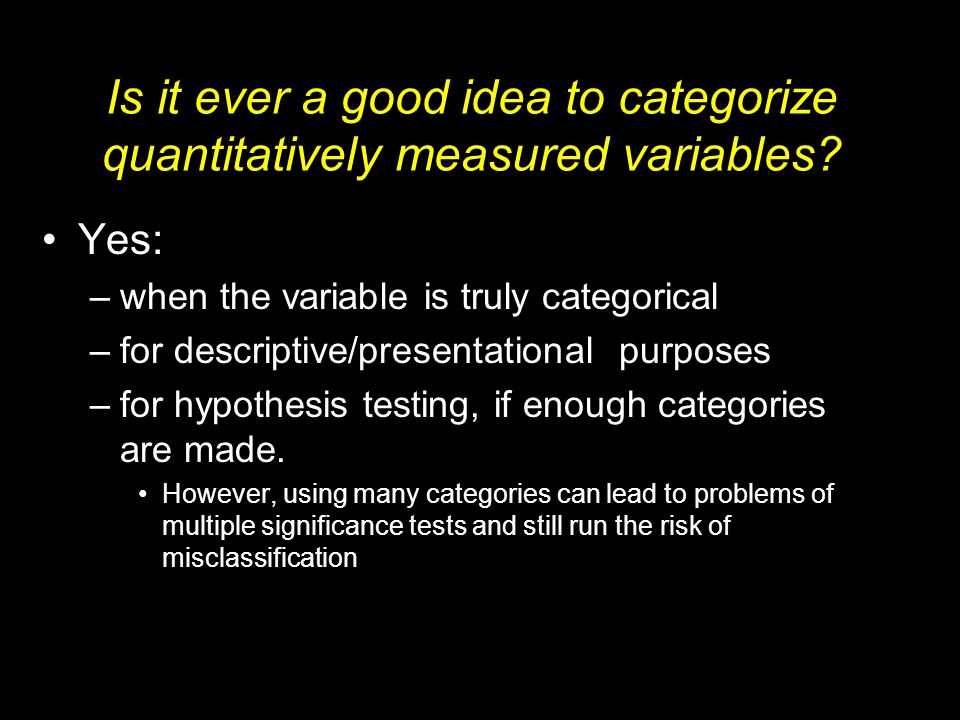 Is it ever a good idea to categorize quantitatively measured variables.
