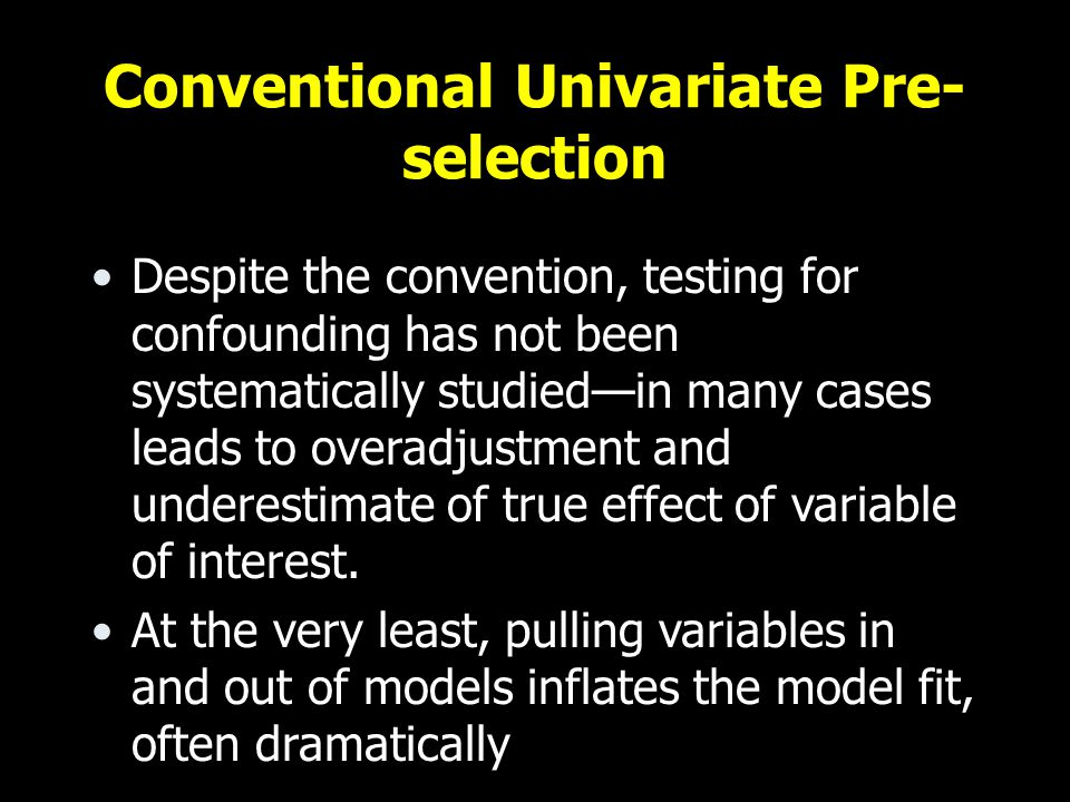 Despite the convention, testing for confounding has not been systematically studied—in many cases leads to overadjustment and underestimate of true effect of variable of interest.