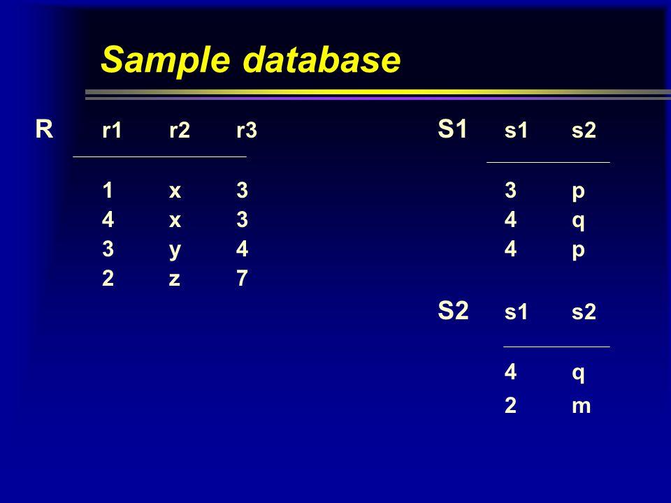 Sample database R r1r2r3 S1 s1s2 1x33p 4x34q 3y44p 2z7 S2 s1s2 4q 2m