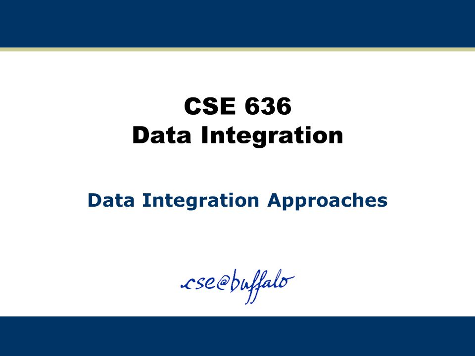 CSE 636 Data Integration Data Integration Approaches