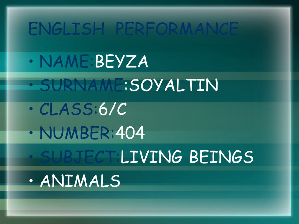 ENGLISH PERFORMANCE NAME:BEYZA SURNAME:SOYALTIN CLASS:6/C NUMBER:404 SUBJECT:LIVING BEINGS ANIMALS