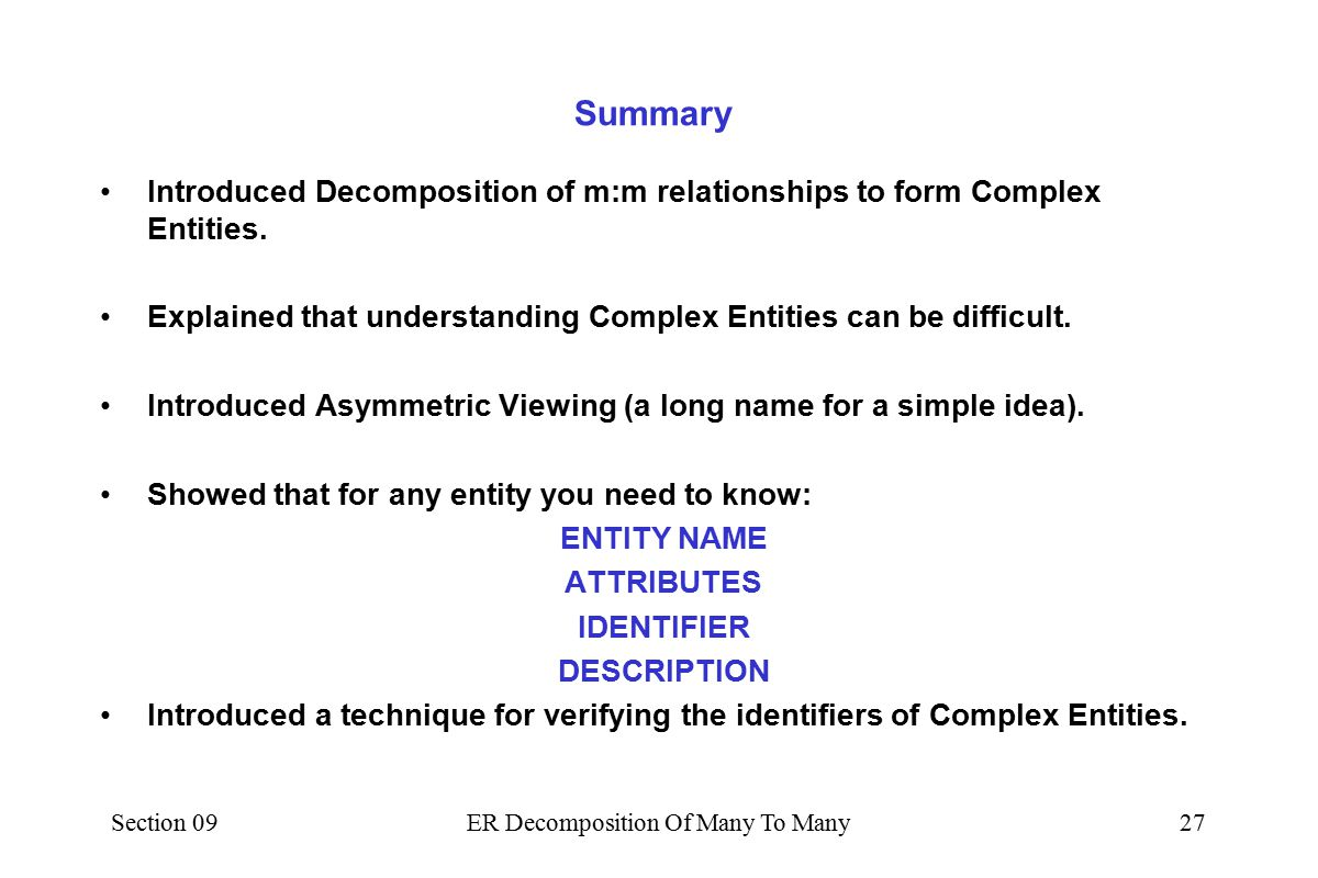 Section 09ER Decomposition Of Many To Many26 Consider the following identifiers for the Assignment complex entity and their implications.
