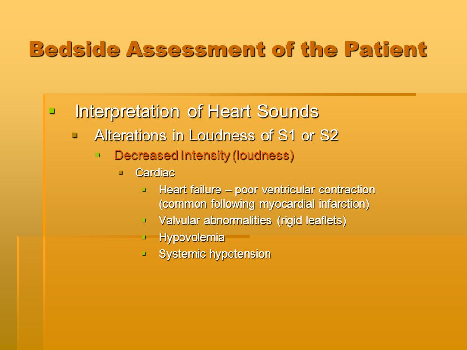 Bedside Assessment of the Patient  Interpretation of Heart Sounds  Alterations in Loudness of S1 or S2  Decreased Intensity (loudness)  Cardiac 