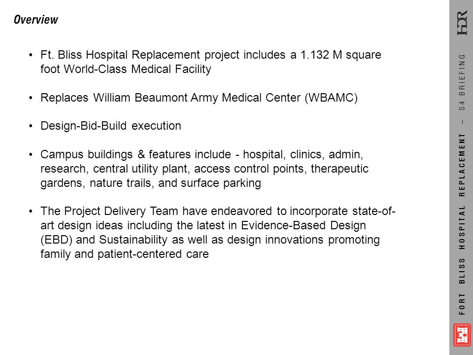 FORT BLISS HOSPITAL REPLACEMENT – S4 BRIEFING Overview Ft. Bliss Hospital Replacement project includes a 1.132 M square foot World-Class Medical Facil