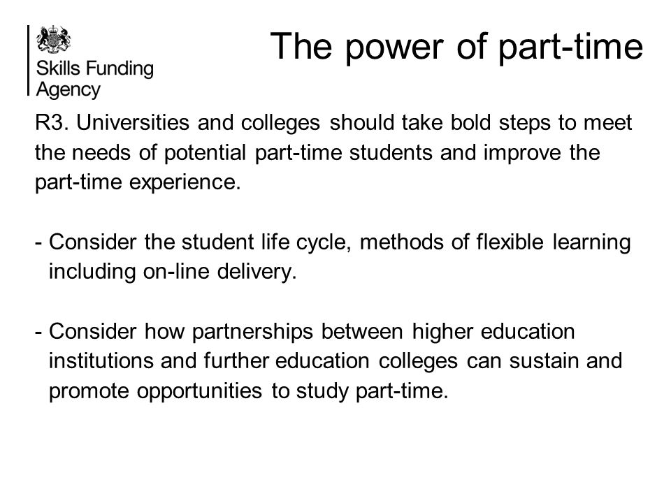 The power of part-time R3. Universities and colleges should take bold steps to meet the needs of potential part-time students and improve the part-tim