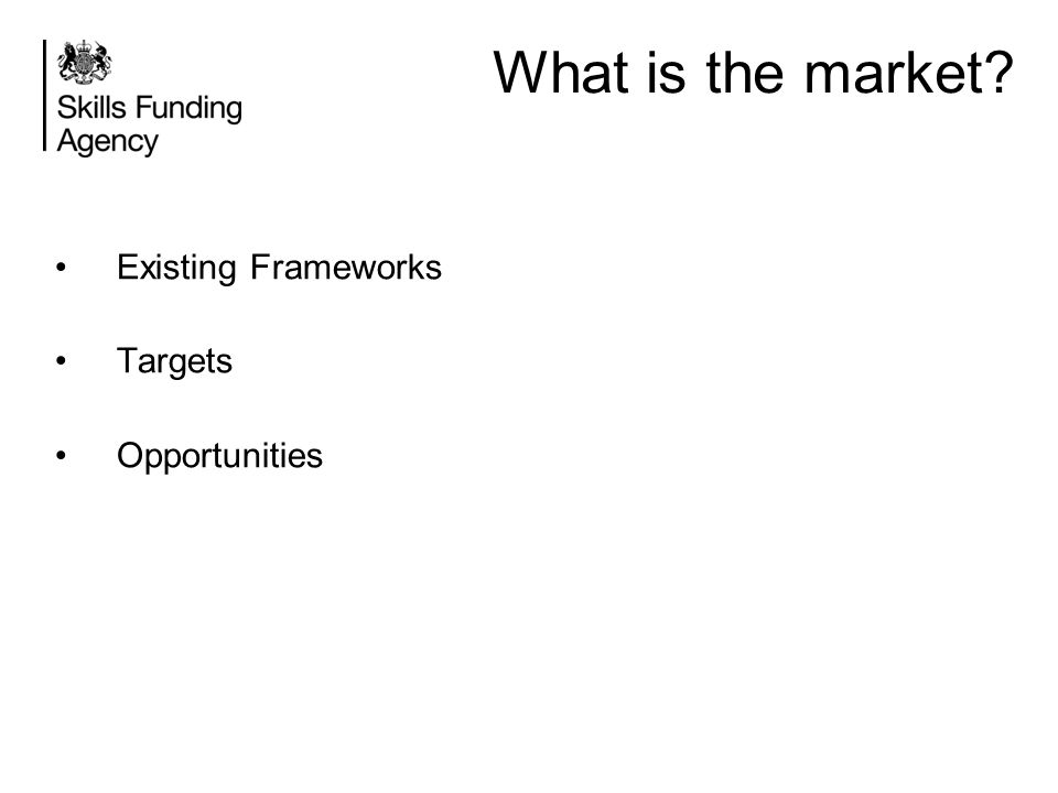 What is the market? Existing Frameworks Targets Opportunities