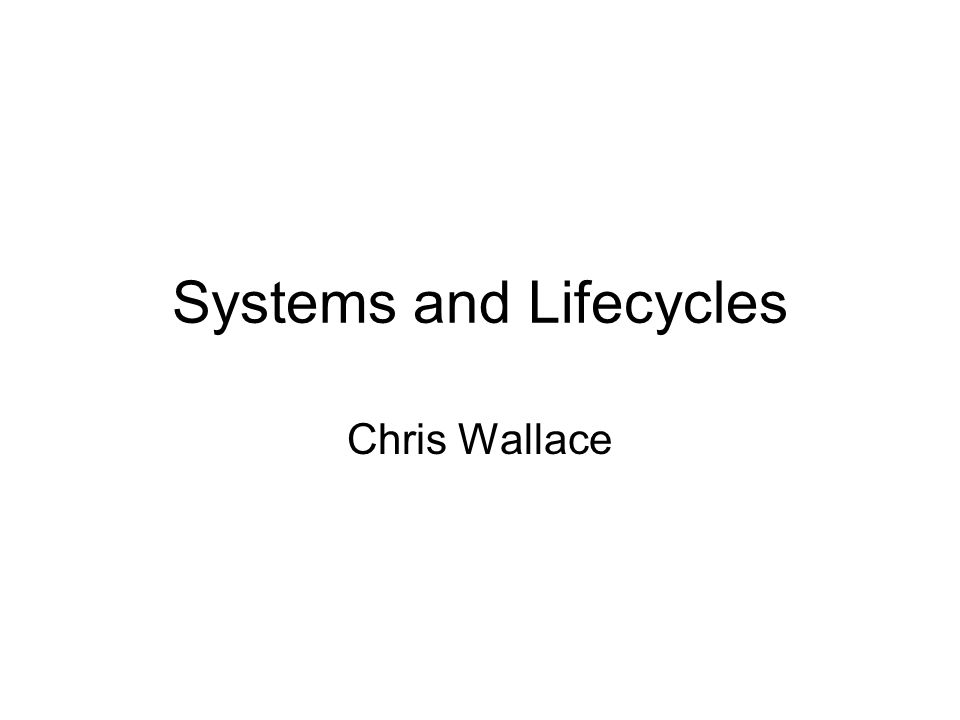 Systems and Lifecycles Chris Wallace