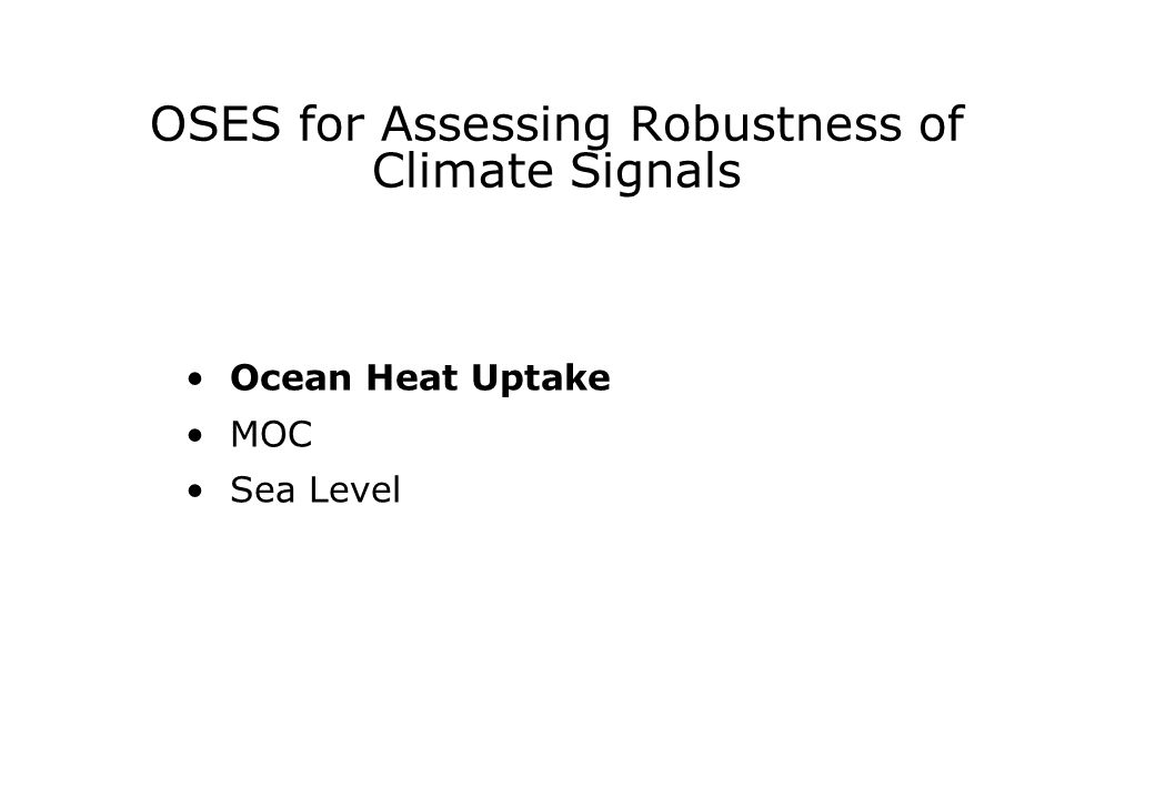 OSES for Assessing Robustness of Climate Signals Ocean Heat Uptake MOC Sea Level