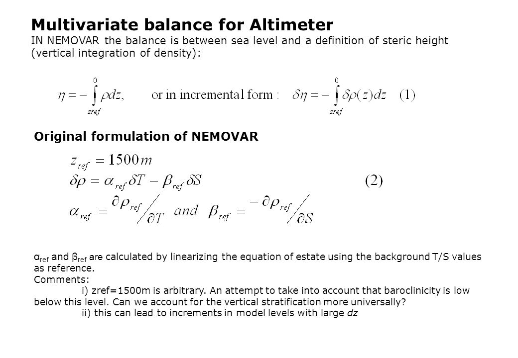 Multivariate balance for Altimeter IN NEMOVAR the balance is between sea level and a definition of steric height (vertical integration of density): Or