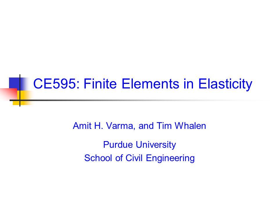 CE595: Finite Elements in Elasticity Amit H.