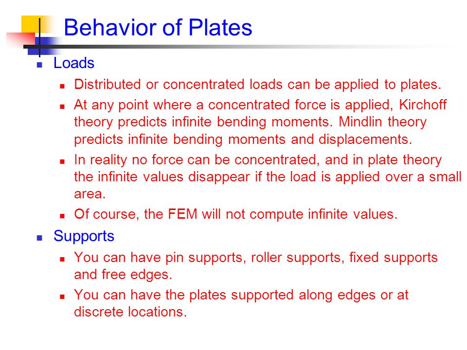 Behavior of Plates Loads Distributed or concentrated loads can be applied to plates.