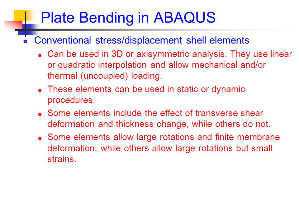 Plate Bending in ABAQUS Conventional stress/displacement shell elements Can be used in 3D or axisymmetric analysis.
