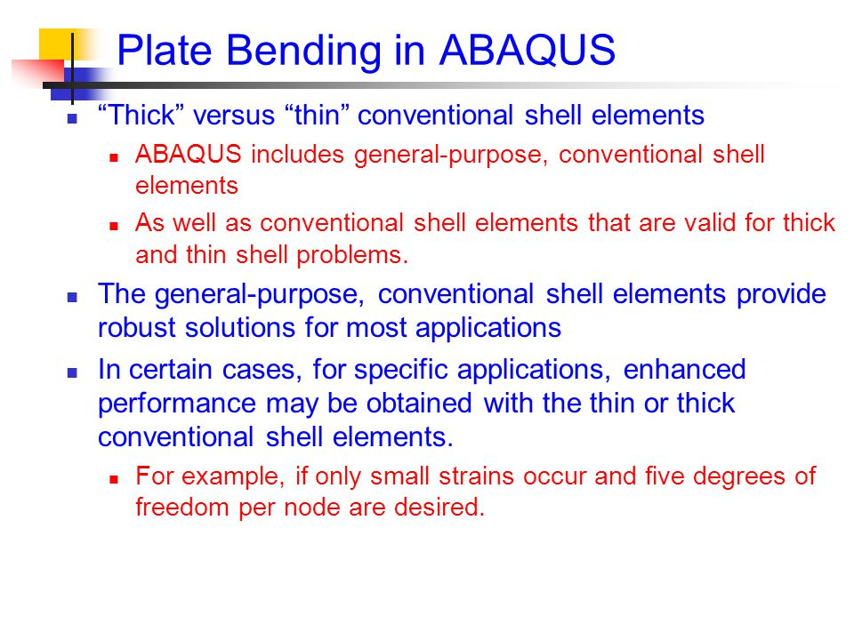 Plate Bending in ABAQUS Thick versus thin conventional shell elements ABAQUS includes general-purpose, conventional shell elements As well as conventional shell elements that are valid for thick and thin shell problems.