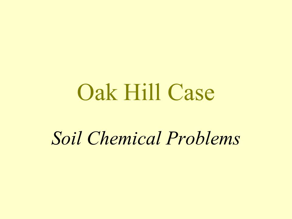 Oak Hill Case Soil Chemical Problems