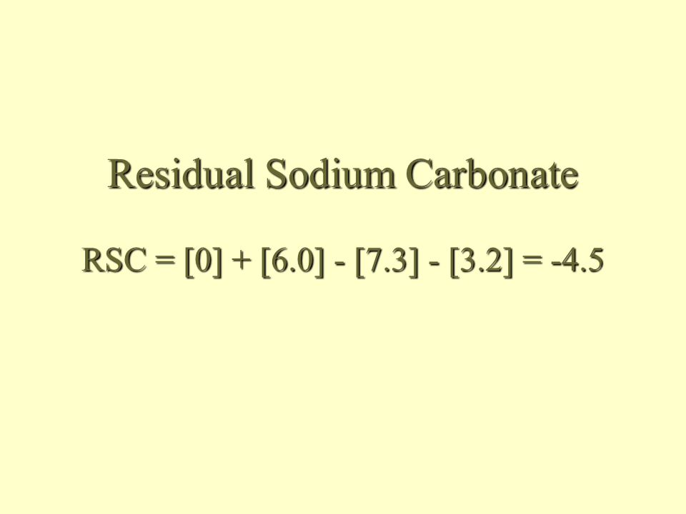 Residual Sodium Carbonate RSC = [0] + [6.0] - [7.3] - [3.2] = -4.5