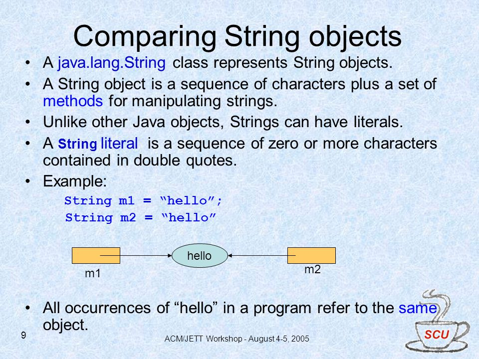 ACM/JETT Workshop - August 4-5, 2005 9 A java.lang.String class represents String objects.