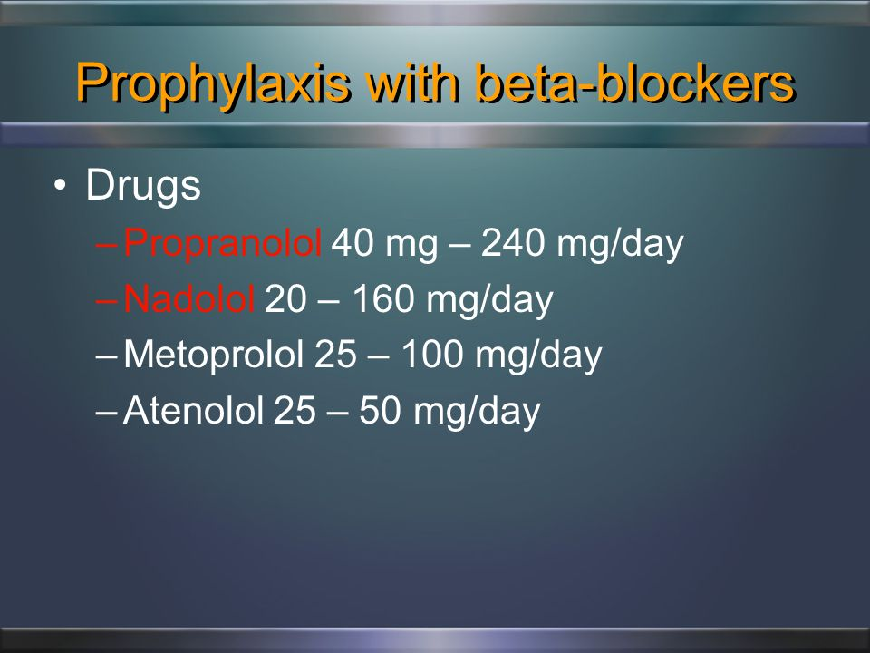 Prophylaxis with NSAIDs Indomethacin 50 – 225 mg/day –Most effective –Most gastric aes –Many different effects: pain, CSF pressure Naproxen 500 – 1000 mg/day Other NSAIDs