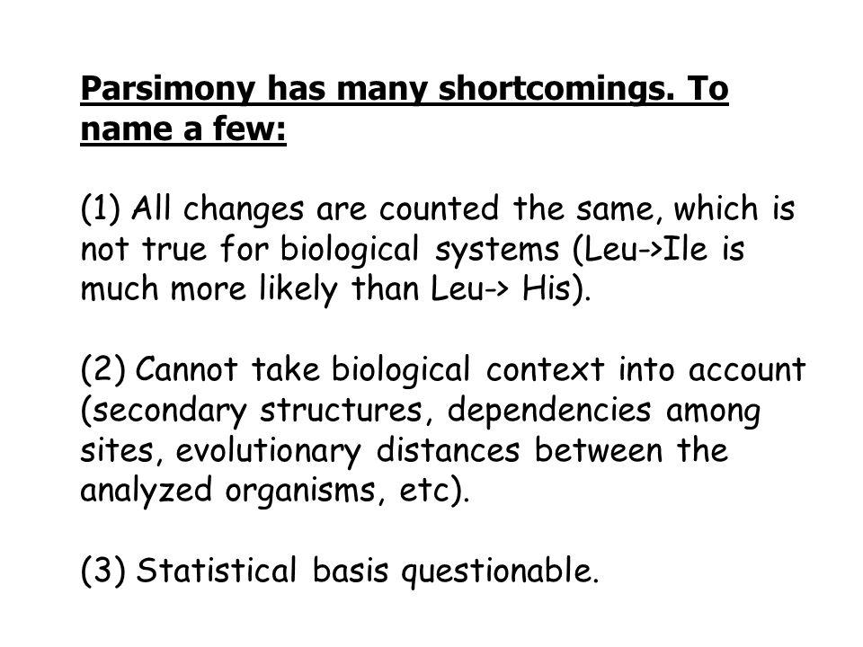 Parsimony has many shortcomings.