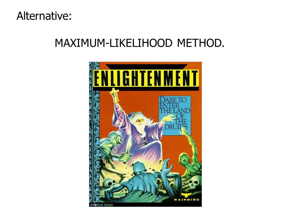 Alternative: MAXIMUM-LIKELIHOOD METHOD.