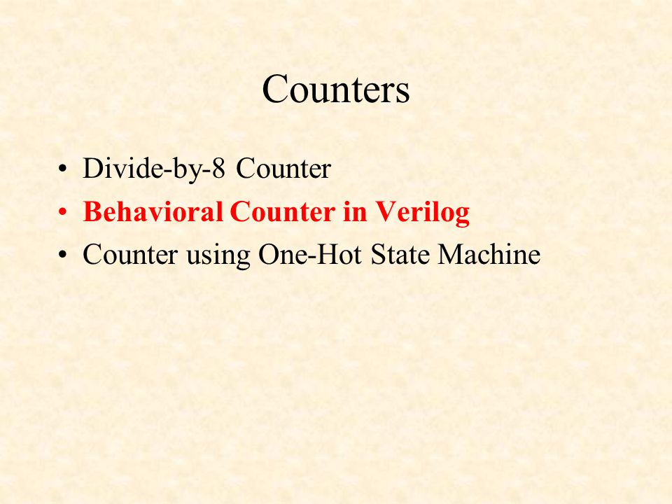 Counters Divide-by-8 Counter Behavioral Counter in Verilog Counter using One-Hot State Machine