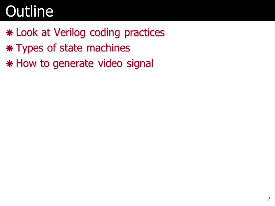 2Outline  Look at Verilog coding practices  Types of state machines  How to generate video signal
