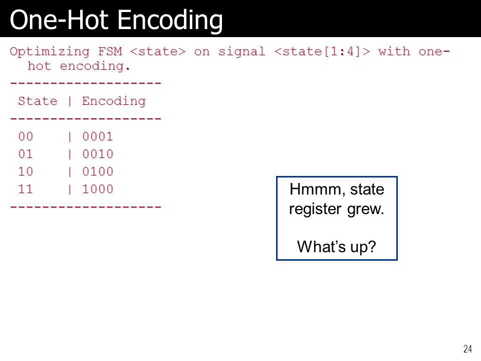 24 One-Hot Encoding Optimizing FSM on signal with one- hot encoding.