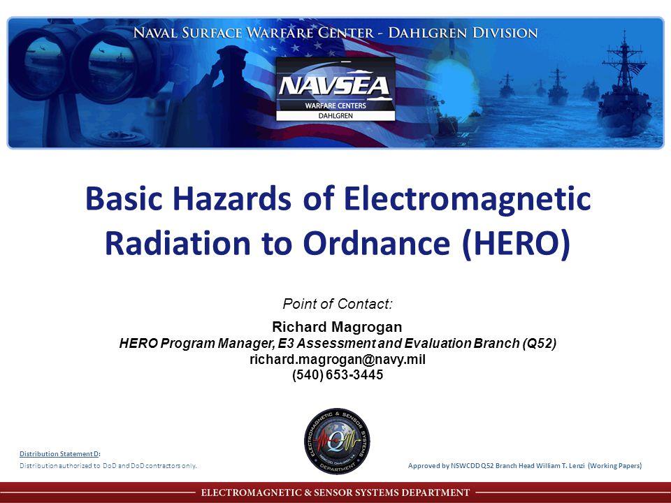 ELECTROMAGNETIC & SENSOR SYSTEMS DEPARTMENT Basic Hazards of Electromagnetic Radiation to Ordnance (HERO) Distribution Statement D: Distribution autho