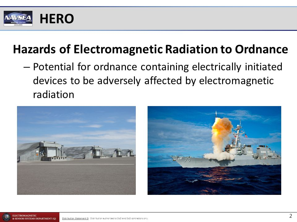 Distribution Statement D: Distribution authorized to DoD and DoD contractors only. Hazards of Electromagnetic Radiation to Ordnance – Potential for or