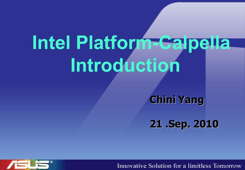 Intel Platform-Calpella Introduction Chini Yang 21.Sep. 2010