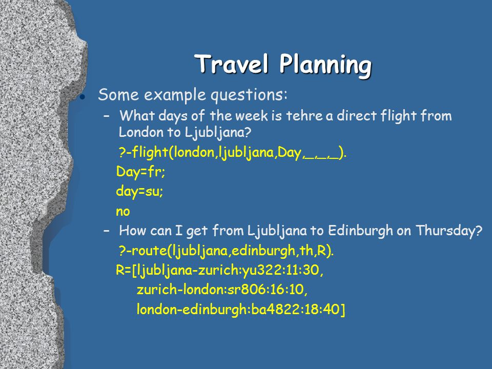 Travel Planning l Some example questions: –What days of the week is tehre a direct flight from London to Ljubljana.