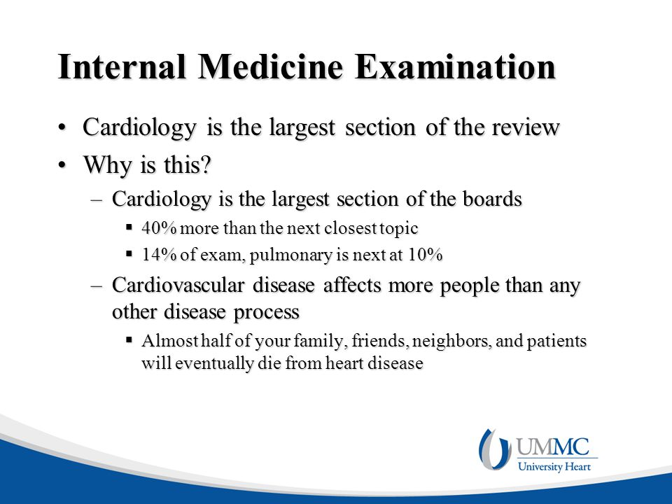Internal Medicine Examination Cardiology is the largest section of the reviewCardiology is the largest section of the review Why is this?Why is this?