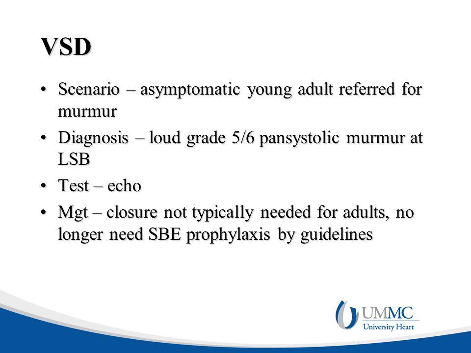 VSD Scenario – asymptomatic young adult referred for murmurScenario – asymptomatic young adult referred for murmur Diagnosis – loud grade 5/6 pansysto
