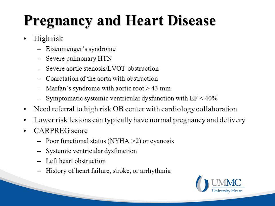 Pregnancy and Heart Disease High riskHigh risk –Eisenmenger's syndrome –Severe pulmonary HTN –Severe aortic stenosis/LVOT obstruction –Coarctation of