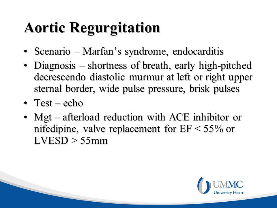 Aortic Regurgitation Scenario – Marfan's syndrome, endocarditisScenario – Marfan's syndrome, endocarditis Diagnosis – shortness of breath, early high-