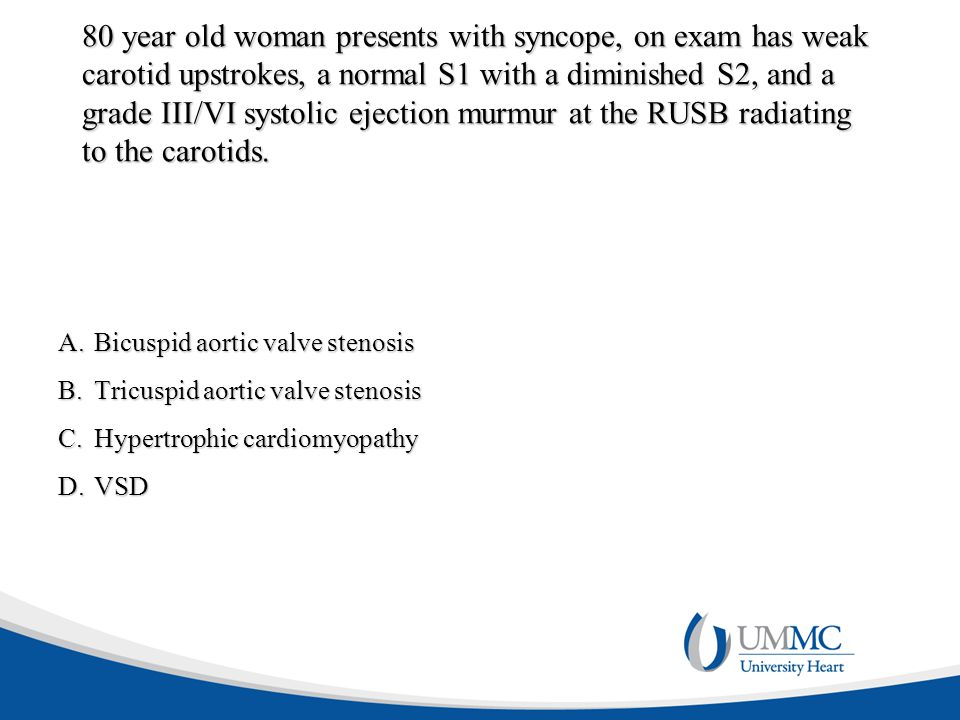 80 year old woman presents with syncope, on exam has weak carotid upstrokes, a normal S1 with a diminished S2, and a grade III/VI systolic ejection murmur at the RUSB radiating to the carotids.