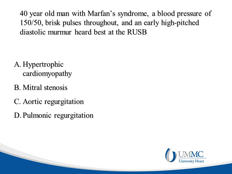 40 year old man with Marfan's syndrome, a blood pressure of 150/50, brisk pulses throughout, and an early high-pitched diastolic murmur heard best at the RUSB A.Hypertrophic cardiomyopathy B.Mitral stenosis C.Aortic regurgitation D.Pulmonic regurgitation