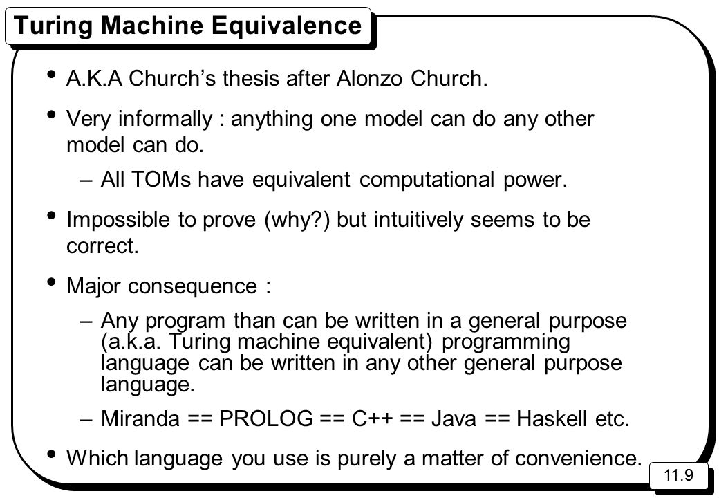 11.9 Turing Machine Equivalence A.K.A Church's thesis after Alonzo Church.