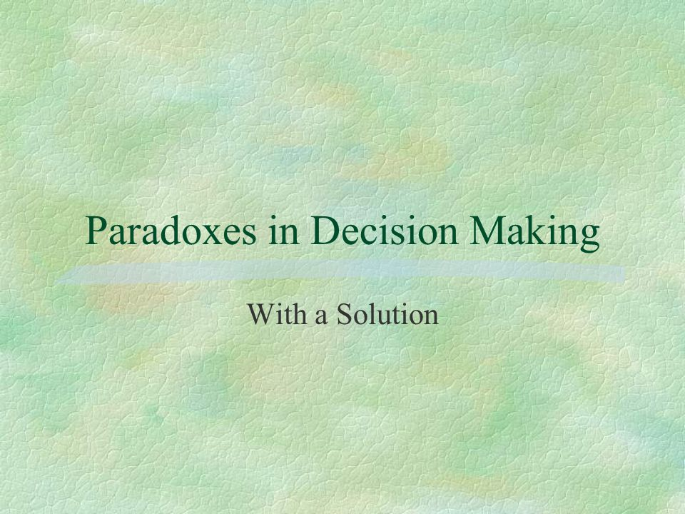 Paradoxes in Decision Making With a Solution